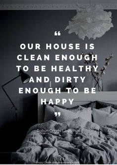 Our house is clean enough to be healthy and dirty enough to be happy – Robyn Griggs Lawrence Read more beautiful quotes about the home here: https://nyde.co.uk/blog/quotes-about-home/