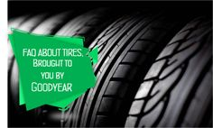 FAQ About Tires, Brought to You by Goodyear