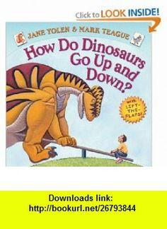 How Do Dinosaurs Go Up and Down? (9780545279420) Jane Yolen, Mark Teague , ISBN-10: 0545279429  , ISBN-13: 978-0545279420 ,  , tutorials , pdf , ebook , torrent , downloads , rapidshare , filesonic , hotfile , megaupload , fileserve