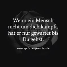 If a person does not fight for you, he has only waited for Wenn ein Mensch nicht um dich kämpft, hat er nur gewartet bis du gehst. When a person doesn& fight for you, he just waits for you to go. Cool Lyrics, Fight For You, True Words, Funny Fails, True Quotes, True Stories, Cool Words, Quotations, About Me Blog