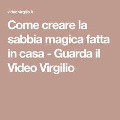 Come creare la sabbia magica fatta in casa - Guarda il Video Virgilio