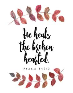 He heals the broken hearted - Psalm - Christian Bible Verse Print Bible Verses Quotes, Bible Scriptures, Bible Quotes For Teens, Bible Verses For Hard Times, Psalms Quotes, Bible Verses For Women, Devotional Quotes, Teen Quotes, Bible Art