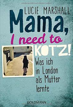 Book-addicted: [Rezension] Lucie Marshall - Mama, i need to KOTZ!...