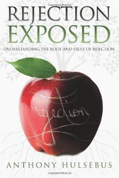Rejection Exposed: Understand the Root and Fruit of Rejection by Anthony Hulsebus. $17.99. Publisher: Dominion International (November 30, 2012). Publication: November 30, 2012