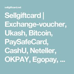 Sellgiftcard | Exchange-voucher, Ukash, Bitcoin, PaySafeCard, CashU, Neteller, OKPAY, Egopay, Western Union, Moneygram, Skrill, PayPal, Webmoney,  instant, exchanger, PM, MoneyPak, OneCardbuy, sell, exchange, to, E-currency, Perfect Money, PayPalMyCash