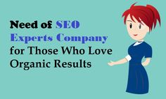Need of #SEOExperts Company for Those Who Love #Organic Results – #localseo #socialshare