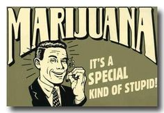 Marijuana it's special kind of stupid | Anonymous ART of Revolution