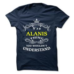 (Tshirt Amazing Deals) ALANIS  Tshirt-Online   Tshirt For Guys Lady Hodie  SHARE and Tag Your Friend