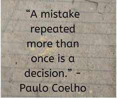 """A mistake repeated more than once is a decision. Quotable Quotes, True Quotes, Great Quotes, Quotes To Live By, Motivational Quotes, Inspirational Quotes, Change Quotes, Mistake Quotes, Quotes About Mistakes"