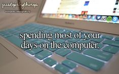 spending most of your days on the computer