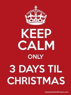 Keep Calm only 3 Days Til Christmas