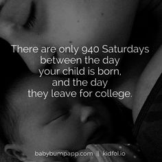 There are only 940 Saturdays between the day your child is born and they day…
