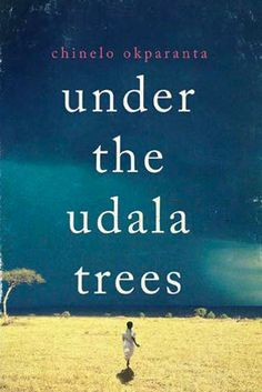 Under the Udala Trees by Chinelo Okparanta – February 4 | 27 Brilliant Books You Must Read This Winter