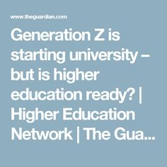 Generation Z is starting university – but is higher education ready? | Higher Education Network | The Guardian