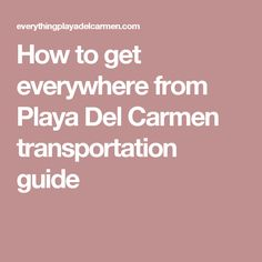 How to get everywhere from Playa Del Carmen transportation guide