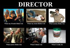 What People Think I Do: Directors #meme #lol