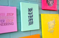 If you love cute quotes and inspirational phrases, then display your favorites on painted canvases