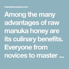 Among the many advantages of raw manuka honey are its culinary benefits. Everyone from novices to master chefs can use this sweet substance to prepare culinary delights.