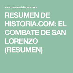 RESUMEN DE HISTORIA.COM: EL COMBATE DE SAN LORENZO (RESUMEN)