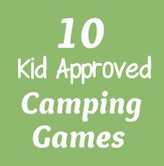 10 Kid Approved Camping Games--Some of these can be modified for sight word, letter name, simple math.