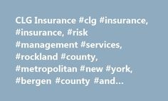 CLG Insurance #clg #insurance, #insurance, #risk #management #services, #rockland #county, #metropolitan #new #york, #bergen #county #and #north #jersey http://tucson.remmont.com/clg-insurance-clg-insurance-insurance-risk-management-services-rockland-county-metropolitan-new-york-bergen-county-and-north-jersey/  # Welcome to CLG Insurance CLG Insurance is a full service insurance brokerage providing risk management and insurance solutions for businesses and individuals. We make the time to…