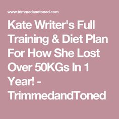 Kate Writer's Full Training & Diet Plan For How She Lost Over 50KGs In 1 Year! - TrimmedandToned