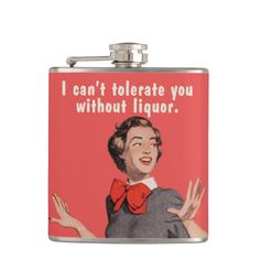 """I Can't Tolerate You Without Liquor"" hip flask, by Bluntcard at Zazzle."