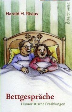 Bettgespräche: Humoristische Erzählungen von Harald H. Risius http://www.amazon.de/dp/389841390X/ref=cm_sw_r_pi_dp_SNDyub1SQJ9Z2