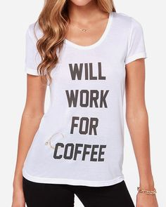 will work for coffee t-shirt