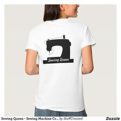 WSewing Queen - Sewing Machine #Crafts T Shirt by @shopcraftlove  --- Available on 100+ styles on #zazzle  #shirtsformakers #sewingmachine #sewingqueen #sewinglovershirts