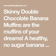 Skinny Double Chocolate Banana Muffins are the muffins of your dreams! A healthy, no sugar banana muffin recipe with loads of chocolate & banana flavor. Healthy Cake, Healthy Muffins, Vegan Cake, Healthy Snacks, Healthy Eating, Chocolate Banana Muffins, Chocolate Flavors, Sugar Free Muffins, Homemade Granola Bars