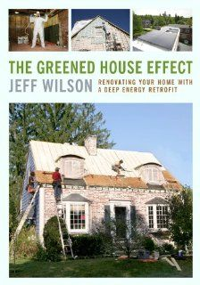 The Greened House Effect: Renovating Your Home with a Deep Energy Retrofit by Jeff Wilson. $21.53. Author: Jeff Wilson. Publication: June 7, 2013. Publisher: Chelsea Green Publishing; 2 edition (June 7, 2013)