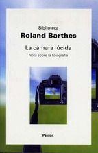Roland Barthes. La cámara Lúcida. Nota sobre la fotografía.