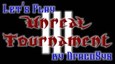 Let's Play Unreal Tournament III by DracoSys