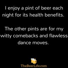 The benefits you get when drinking beer. Beer Memes, Beer Humor, Pint Of Beer, Wine And Beer, Beer Drinking Quotes, Witty Comebacks, Alcohol Humor, Alcohol Signs, You Funny