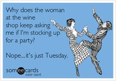 Why does the woman at the wine shop keep asking me if I'm stocking up for a party?it's just Tuesday. LOL I thought it was just me The Wine Shop, Wine Meme, Wine Funnies, Just In Case, Just For You, Wine Quotes, Wine Sayings, In Vino Veritas, E Cards
