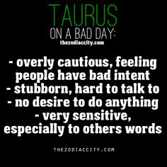 Taurus on a bad day. Good lord, this is all so true. It seriously all makes sense now. :o