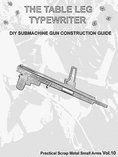 The Table Leg Typewriter (Practical Scrap Metal Small Arms Vol.10) - Free download as PDF File (.pdf), Text File (.txt) or read online for free.