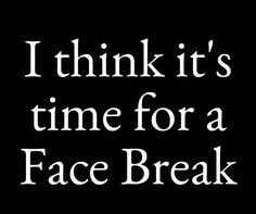 So much happening now, I think it's time for a Face Break.  See you in a few! JMack