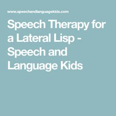 Speech Therapy for a Lateral Lisp - Speech and Language Kids