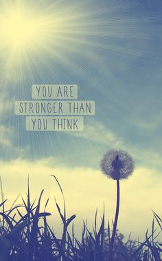 I am indeed stronger than what I think.