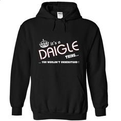[Tees4u] Its a Daigle thing - #university tee #sweater refashion. ORDER NOW => https://www.sunfrog.com/Names/[Tees4u]-Its-a-Daigle-thing-Black-7c6i-Hoodie.html?68278