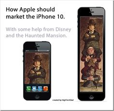 How Apple Should Market the iPhone 10  http://www.dadlogic.net/wp-content/uploads/2012/09/Apple_iPhone_5_Disney_Haunted_Haunted_Mansion_Stretching_Portraits.jpg