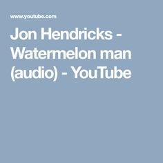 Jon Hendricks - Watermelon man (audio) - YouTube