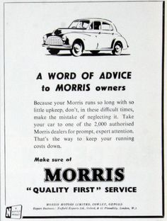 Note: This is a sub-section of Morris 1913 A factory was opened in Cowley, Oxford and the company's first car, the Morris Oxford Bullnose. Morris Traveller, Morris Oxford, Morris Minor, Word Of Advice, Thats The Way, Small Cars, Supreme, 1950s, Advertising
