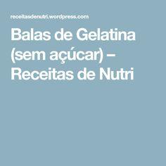 Balas de Gelatina (sem açúcar) – Receitas de Nutri