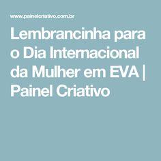 Lembrancinha para o Dia Internacional da Mulher em EVA   Painel Criativo
