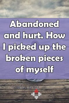 """Abandoned-and-hurt-How-I-picked-up-the-broken-pieces-of-myself-pin - """"I have to go and find myself."""" This is the entire content of the text message I received, three days after I went home and found my wife gone."""