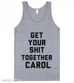 GET YOUR SHIT TOGETHER CAROL!  Printed on American Apparel Unisex Tank #bridesmaids #kristenwiig #moviequotes