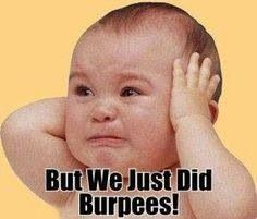 Me after another workout with burpees..lol